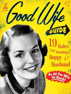 The Good Wife Guide: 19 Rules for Keeping a Happy Husband GOOD WIFE GD [ Ladies' Homemaker Monthly ]