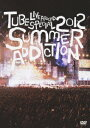 TUBE LIVE AROUND SPECIAL 2012 SUMMER ADDICTION [ TUBE ]