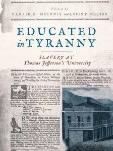 Educated in Tyranny: Slavery at Thomas Jefferson's University EDUCATED IN TYRANNY [ Maurie D. McInnis ]