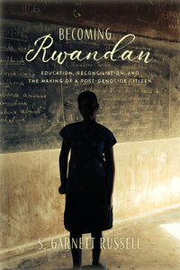 Becoming Rwandan: Education, Reconciliation, and the Making of a Post-Genocide Citizen BECOMING RWANDAN (Genocide, Political Violence, Human Righ) [ S. Garnett Russell ]