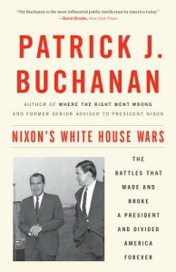 Nixon's White House Wars: The Battles That Made and Broke a President and Divided America Forever NIXONS WHITE HOUSE WARS [ Patrick J. Buchanan ]