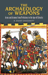The Archaeology of Weapons: Arms and Armour from Prehistory to the Age of Chivalry ARCHAEOLOGY OF WEAPONS (Dover Military History, Weapons, Armor) [ R. Ewart Oakeshott ]