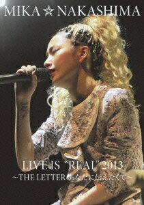 "MIKA NAKASHIMA LIVE IS ""REAL"" 2013 〜THE LETTER あなたに伝えたくて〜"