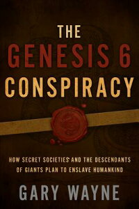 The Genesis 6 Conspiracy: How Secret Societies and the Descendants of Giants Plan to Enslave Humanki GENESIS 6 CONSPIRACY [ Gary Wayne ]
