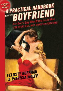 A Practical Handbook for the Boyfriend: For Every Guy Who Wants to Be One/For Every Girl Who Wants t PRAC HANDBK FOR THE BOYFRIEND [ Felicity Huffman ]
