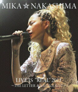 "MIKA NAKASHIMA LIVE IS ""REAL"" 2013 〜THE LETTER あなたに伝えたくて〜【Blu-ray】画像"