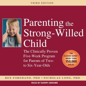 Parenting the Strong-Willed Child: The Clinically Proven Five-Week Program for Parents of Two- To Si PARENTING THE STRONG-WILLED M [ Rex Forehand ]
