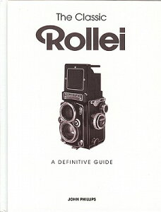 【送料無料】The Classic Rollei: A Definitive Guide [ John Phillips ]