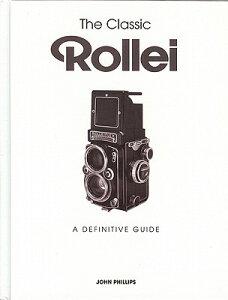 【送料無料】The Classic Rollei: A Definitive Guide [ John Phillips ]