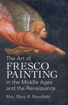 ART OF FRESCO PAINTING IN THE MIDDLE AGE [ MRS. MARY P. MERRIFIELD ]