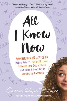 All I Know Now: Wonderings and Advice on Making Friends, Making Mistakes, Falling in (and Out Of) Lo画像