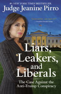 Liars, Leakers, and Liberals: The Case Against the Anti-Trump Conspiracy LIARS LEAKERS & LIBERALS -LP [ Jeanine Pirro ]
