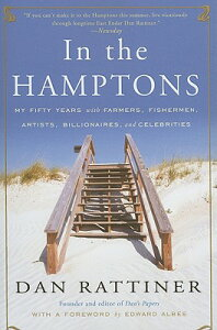 In the Hamptons: My Fifty Years with Farmers, Fishermen, Artists, Billionaires, and Celebrities IN THE HAMPTONS [ Dan Rattiner ]