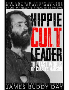 Hippie Cult Leader: The Last Words of Charles Manson HIPPIE CULT LEADER [ James Buddy Day ]