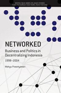 Networked: Business and Politics in Decentralizing Indonesia, 1998-2004 NETWORKED (Kyoto Cseas Asian Studies) [ Wahyu Prasetyawan ]
