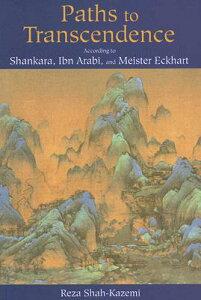 Paths to Transcendence: According to Shankara, Ibn Arabi & Meister Eckhart PATHS TO TRANSCENDENCE (Spiritual Masters) [ Reza Shah-Kazemi ]