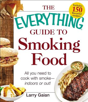 The Everything Guide to Smoking Food: All You Need to Cook with Smoke--Indoors or Out!画像