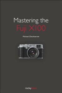 【送料無料】Mastering the Fuji X100 [ Michael Diechtierow ]