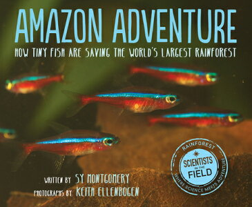 Amazon Adventure: How Tiny Fish Are Saving the World's Largest Rainforest AMAZON ADV (Scientists in the Field (Paperback)) [ Sy Montgomery ]