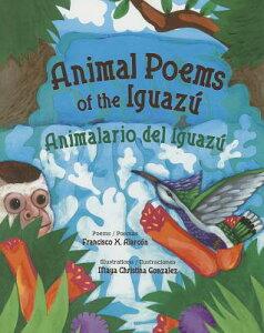 Animal Poems of the Iguazu: Animalario del Iguazu SPA-ANIMAL POEMS OF THE IGUAZU [ Francisco X. Alarcon ]