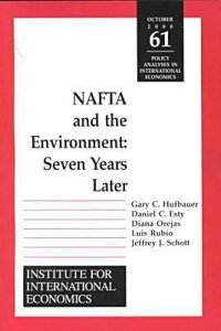 NAFTA and the Environnment: Seven Years Later NAFTA & THE ENVIRONNMENT (Policy Analyses in International Economics) [ Gary Clyde Hufbauer ]