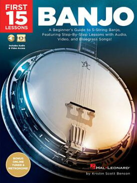 First 15 Lessons - Banjo: A Beginner's Guide, Featuring Step-By-Step Lessons with Audio, Video, and 1ST 15 LESSONS - BANJO [ Kristin Scott Benson ]