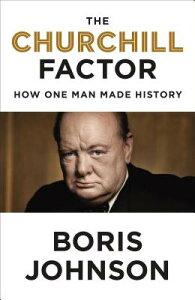 The Churchill Factor: How One Man Made History CHURCHILL FACTOR [ Boris Johnson ]