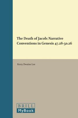 The Death of Jacob: Narrative Conventions in Genesis 47.28-50.26 DEATH OF JACOB (Biblical I...