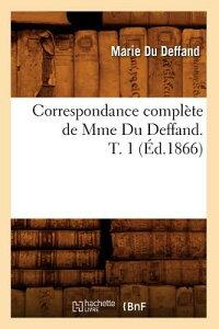Correspondance Complete de Mme Du Deffand. T. 1 (Ed.1866) FRE-CORRESPONDANCE COMP DE MME (Litterature) [ Du Deffand M. ]