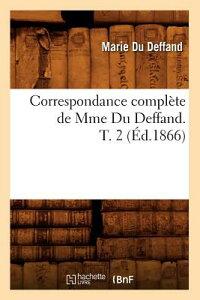 Correspondance Complete de Mme Du Deffand. T. 2 (Ed.1866) FRE-CORRESPONDANCE COMP DE MME (Litterature) [ Du Deffand M. ]