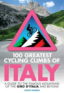 100 Greatest Cycling Climbs of Italy: A Guide to the Famous Mountains of the Giro d'Italia and Beyon 100 GREATEST CYCLING CLIMBS OF [ Simon Warren ]