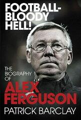 【送料無料】Football - Bloody Hell!: The Biography of Alex Ferguson