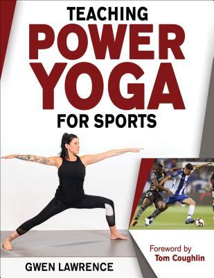 Teaching Power Yoga for Sports TEACHING POWER YOGA FOR SPORTS [ Gwen Lawrence ]