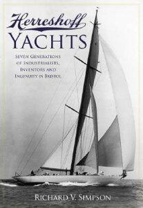 Herreshoff Yachts: Seven Generations of Industrialists, Inventors and Ingenuity in Bristol HERRESHOFF YACHTS [ Richard V. Simpson ]