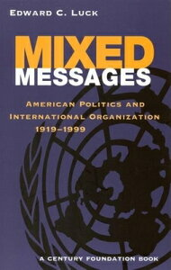 Mixed Messages: American Politics and International Organization 1919-1999 MIXED MESSAGES (Century Foundation Books (Brookings Paperback)) [ Edward C. Luck ]