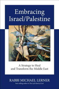 Embracing Israel/Palestine: A Strategy to Heal and Transform the Middle East EMBRACING ISRAEL/PALESTINE [ Michael Lerner ]