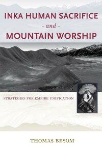 Inka Human Sacrifice and Mountain Worship: Strategies for Empire Unification INKA HUMAN SACRIFICE & MOUNTAI [ Thomas Besom ]
