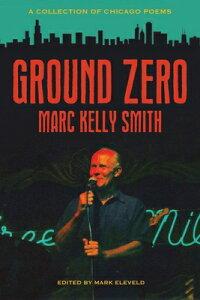 Ground Zero: A Collection of Chicago Poems GROUND ZERO [ Marc Kelly Smith ]