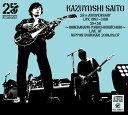 KAZUYOSHI SAITO 25th Anniversary Live 1993-2018 25<26 〜これからもヨロチクビーチク〜 Live at 日本武道館 2018.09.07 [ 斉藤和義 ]