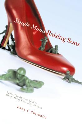 Single Moms Raising Sons: Preparing Boys to Be Men When There's No Man Around画像