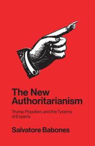 The New Authoritarianism: Trump, Populism, and the Tyranny of Experts NEW AUTHORITARIANISM [ Salvatore Babones ]