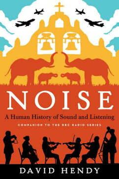 Noise: A Human History of Sound and Listening NOISE [ David Hendy ]
