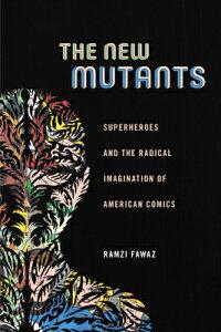 The New Mutants: Superheroes and the Radical Imagination of American Comics NEW MUTANTS (Postmillennial Pop) [ Ramzi Fawaz ]