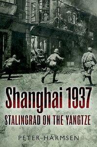 Shanghai 1937: Stalingrad on the Yangtze SHANGHAI 1937 [ Peter Harmsen ]