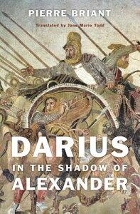 Darius in the Shadow of Alexander FRE-DARIUS IN THE SHADOW OF AL [ Pierre Briant ]