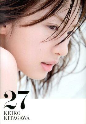 【送料無料】北川景子 1st写真集 『27』 [ 北川景子 ]
