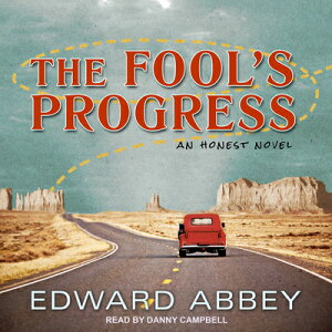 The Fool's Progress: An Honest Novel FOOLS PROGRESS D [ Edward Abbey ]