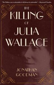 The Killing of Julia Wallace KILLING OF JULIA WALLACE (True Crime History) [ Jonathan Goodman ]