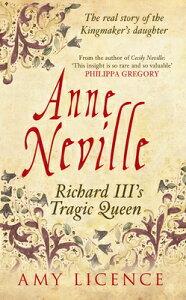 Anne Neville: Richard III's Tragic Queen ANNE NEVILLE [ Amy Licence ]
