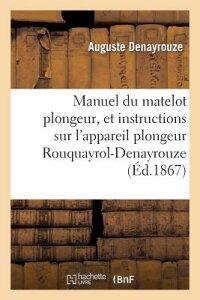 Manuel Du Matelot Plongeur, Et Instructions Sur l'Appareil Plongeur Rouquayrol-Denayrouze FRE-MANUEL DU MATELOT PLONGEUR (Savoirs Et Traditions) [ Denayrouze a. ]